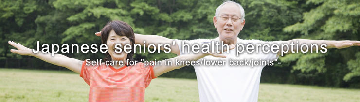 Japanese seniors' health perceptions - Self-care for pain in knees/lower back/joints -